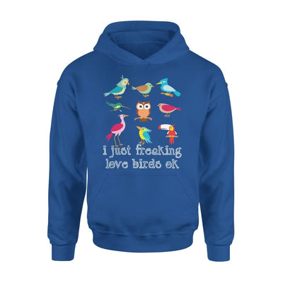 I Just Freaking Love Birds Ok Gift for Bird Watching Lovers - Standard Hoodie - S / Royal