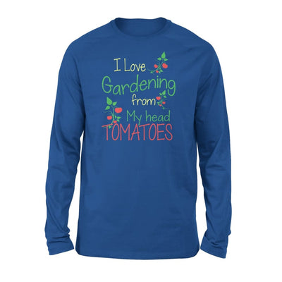 I Love Gardening From My Head Tomatoes - Standard Long Sleeve - S / Royal