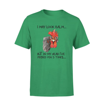 I May Look Calm But In My Head Ive Pecked You 3 Times Chicken Funny Humorous Chickens Farmer Love Farming - Premium Tee - XS / Kelly