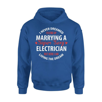 I Never Dreamed Id End Up Marrying A Super Sexy Electrician But Here Am Living The Dream - Standard Hoodie - S / Royal