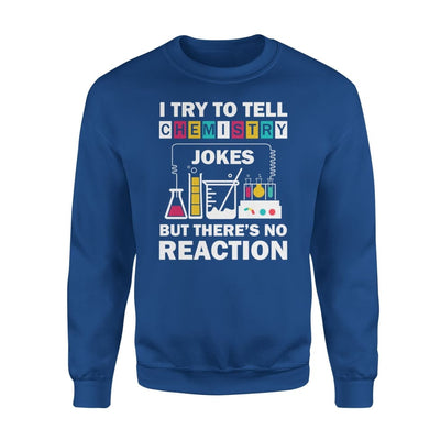 I Try To Tell Chemistry Jokes But Theres No Reaction Funny Nerd Science - Standard Fleece Sweatshirt - S / Royal