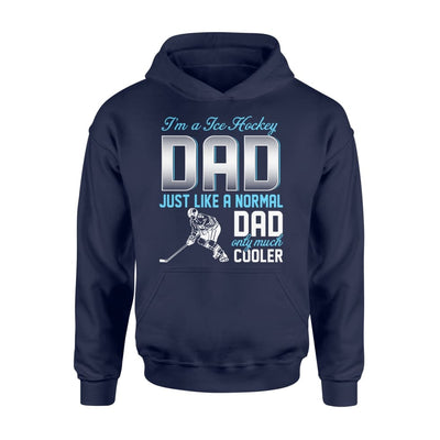 Ice Hockey Dad Just Like A Normal Only Much Cooler Gift For Father Papa - Standard Hoodie - M / Navy