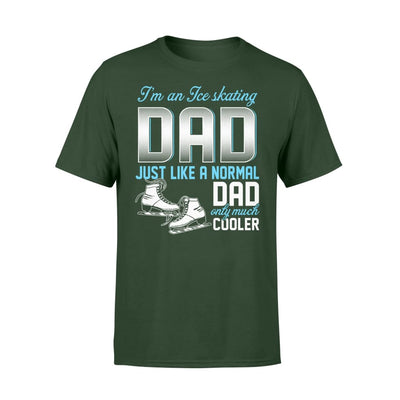 Ice Skating Dad Just Like A Normal Only Much Cooler Gift For Father Papa - Standard T-shirt - S / Forest