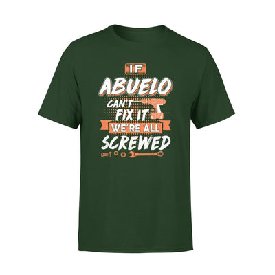 If Abuelo Cant Fix It Were All Screwed Men Gifts for Grandpa Fathers Day 2020 - Premium Tee - XS / Forest