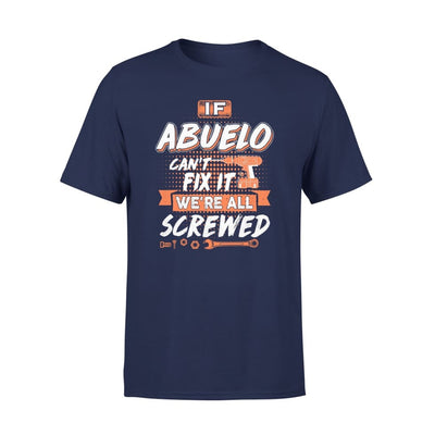 If Abuelo Cant Fix It Were All Screwed Men Gifts for Grandpa Fathers Day 2020 - Premium Tee - XS / Navy
