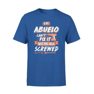 If Abuelo Cant Fix It Were All Screwed Men Gifts for Grandpa Fathers Day 2020 - Premium Tee - XS / Royal