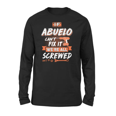 If Abuelo Cant Fix It Were All Screwed Men Gifts for Grandpa Fathers Day 2020 - Standard Long Sleeve - S / Black