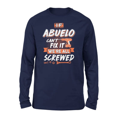 If Abuelo Cant Fix It Were All Screwed Men Gifts for Grandpa Fathers Day 2020 - Standard Long Sleeve - S / Navy