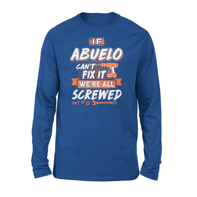If Abuelo Cant Fix It Were All Screwed Men Gifts for Grandpa Fathers Day 2020 - Standard Long Sleeve - S / Royal