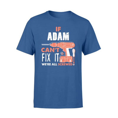 If Adam Cant Fix It Were All Screwed Custom Name Gift - Comfort T-shirt - S / Royal