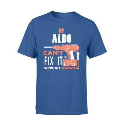 If Aldo Cant Fix It Were All Screwed Custom Name Gift - Comfort T-shirt - S / Royal