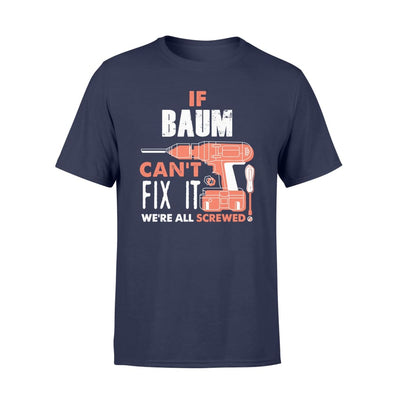 If Baum Cant Fix It Were All Screwed Custom Name Gift - Comfort T-shirt - S / Navy