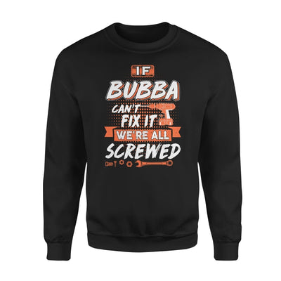If Bubba Cant Fix It Were All Screwed Men Gifts for Grandpa Fathers Day 2020 - Standard Fleece Sweatshirt - S / Black