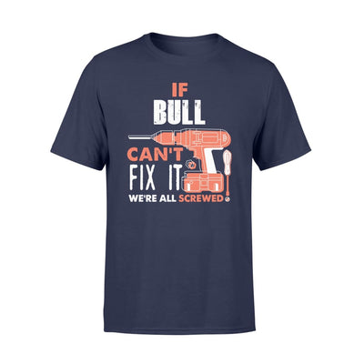 If Bull Cant Fix It Were All Screwed Custom Name Gift - Comfort T-shirt - S / Navy