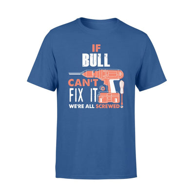 If Bull Cant Fix It Were All Screwed Custom Name Gift - Comfort T-shirt - S / Royal