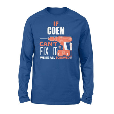 If Coen Cant Fix It Were All Screwed Custom Name Gift - Standard Long Sleeve - S / Royal