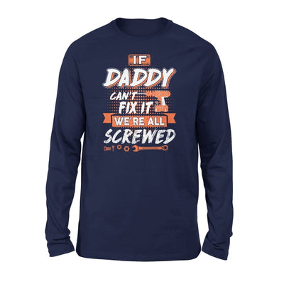 If Daddy Cant Fix It Were All Screwed Men Gifts for Grandpa Fathers Day 2020 - Standard Long Sleeve - S / Navy