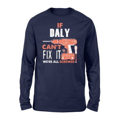 If Daly Cant Fix It Were All Screwed Custom Name Gift - Standard Long Sleeve - S / Navy