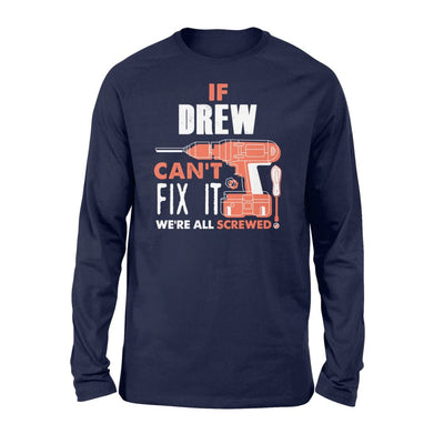 If Drew Cant Fix It Were All Screwed Custom Name Gift - Standard Long Sleeve - S / Navy