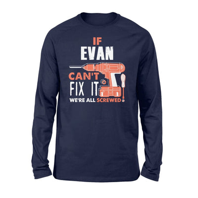 If Evan Cant Fix It Were All Screwed Custom Name Gift - Standard Long Sleeve - S / Navy