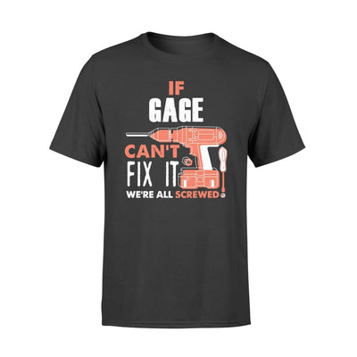 If Gage Cant Fix It Were All Screwed Custom Name Gift - Comfort T-shirt - S / Black