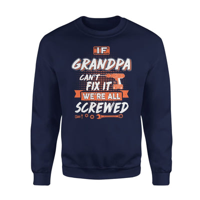 If Grandpa Cant Fix It Were All Screwed Men Gifts for Fathers Day 2020 - Standard Fleece Sweatshirt - S / Navy