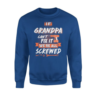 If Grandpa Cant Fix It Were All Screwed Men Gifts for Fathers Day 2020 - Standard Fleece Sweatshirt - S / Royal