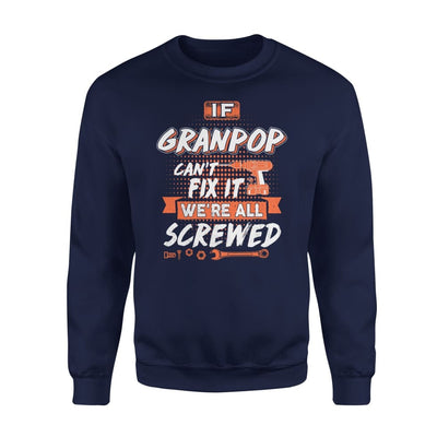 If Granpop Cant Fix It Were All Screwed Men Gifts for Grandpa Fathers Day 2020 - Standard Fleece Sweatshirt - S / Navy