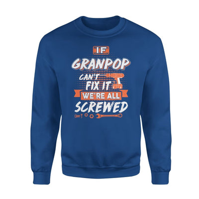 If Granpop Cant Fix It Were All Screwed Men Gifts for Grandpa Fathers Day 2020 - Standard Fleece Sweatshirt - S / Royal