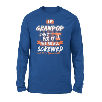 If Granpop Cant Fix It Were All Screwed Men Gifts for Grandpa Fathers Day 2020 - Standard Long Sleeve - S / Royal