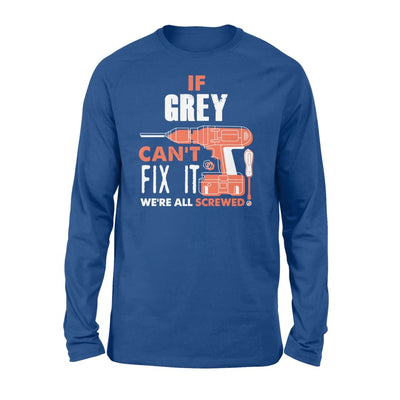 If Grey Cant Fix It Were All Screwed Custom Name Gift - Standard Long Sleeve - S / Royal