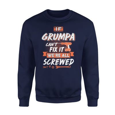 If Grumpa Cant Fix It Were All Screwed Men Gifts for Grandpa Fathers Day 2020 - Standard Fleece Sweatshirt - S / Navy