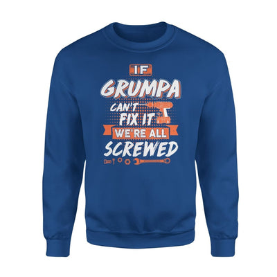 If Grumpa Cant Fix It Were All Screwed Men Gifts for Grandpa Fathers Day 2020 - Standard Fleece Sweatshirt - S / Royal