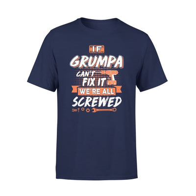 If Grumpa Cant Fix It Were All Screwed Men Gifts for Grandpa Fathers Day 2020 - Standard Tee - S / Navy