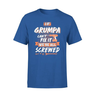 If Grumpa Cant Fix It Were All Screwed Men Gifts for Grandpa Fathers Day 2020 - Standard Tee - S / Royal