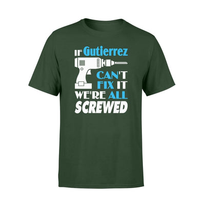 If Gutierrez Cant Fix It We All Screwed Name Gift Ideas - Standard T-shirt - S / Forest
