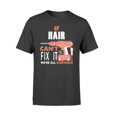 If Hair Cant Fix It Were All Screwed Custom Name Gift - Comfort T-shirt - S / Black