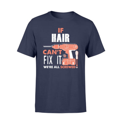 If Hair Cant Fix It Were All Screwed Custom Name Gift - Comfort T-shirt - S / Navy