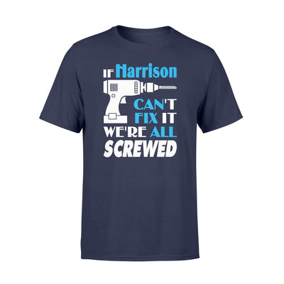 If Harrison Cant Fix It We All Screwed Name Gift Ideas - Standard T-shirt - S / Navy