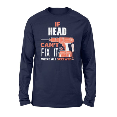 If Head Cant Fix It Were All Screwed Custom Name Gift - Standard Long Sleeve - S / Navy