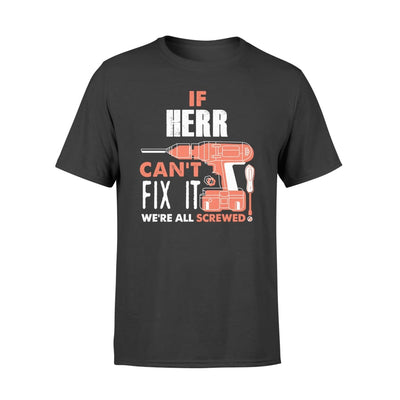 If Herr Cant Fix It Were All Screwed Custom Name Gift - Comfort T-shirt - S / Black