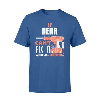If Herr Cant Fix It Were All Screwed Custom Name Gift - Comfort T-shirt - S / Royal
