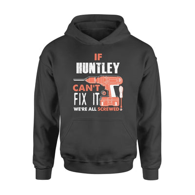 If Huntley Cant Fix It Were All Screwed - Personalized and Custom Name Gift for - Standard Hoodie - S / Black