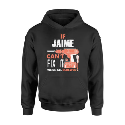 If Jaime Cant Fix It We All Screwed Personalized Custom Novelty Name Gifts - Standard Hoodie - M / Black