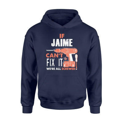 If Jaime Cant Fix It We All Screwed Personalized Custom Novelty Name Gifts - Standard Hoodie - M / Navy