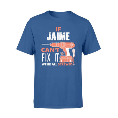 If Jaime Cant Fix It We All Screwed Personalized Custom Novelty Name Gifts - Standard T-shirt - S / Royal