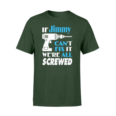 If Jimmy Cant Fix It We All Screwed Name Gift Ideas - Standard T-shirt - S / Forest