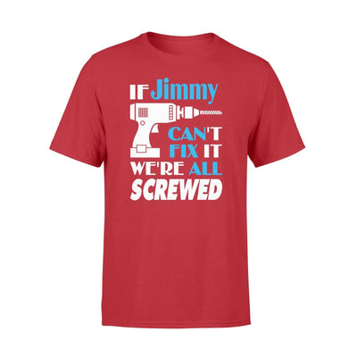 If Jimmy Cant Fix It We All Screwed Name Gift Ideas - Standard T-shirt - S / Red