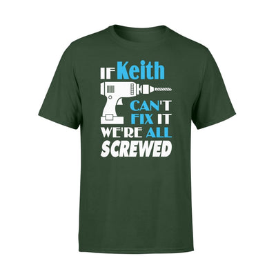 If Keith Cant Fix It We All Screwed Name Gift Ideas - Standard T-shirt - S / Forest