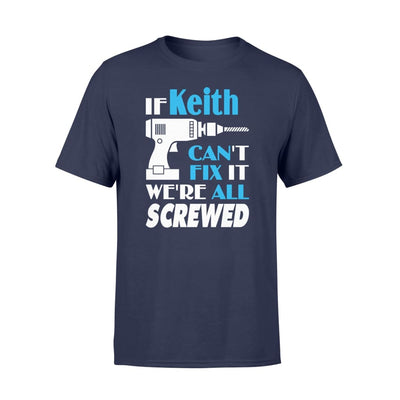 If Keith Cant Fix It We All Screwed Name Gift Ideas - Standard T-shirt - S / Navy